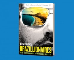 Brazillionaires: The Godfathers of Modern Brazil By Alex Cuadros